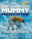 img - for Baby Mammoth Mummy: Frozen in Time: A Prehistoric Animal's Journey into the 21st Century (National Geographic Kids) book / textbook / text book