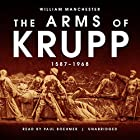 The Arms of Krupp: 1587-1968 Hörbuch von William Manchester Gesprochen von: Paul Boehmer