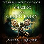 Chasing the Green Fairy, A Steampunk Romantic Adventure Novel: The Airship Racing Chronicles, Book 2 | Melanie Karsak