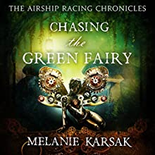 Chasing the Green Fairy: The Airship Racing Chronicles, Book 2 (       UNABRIDGED) by Melanie Karsak Narrated by Danielle Cohen