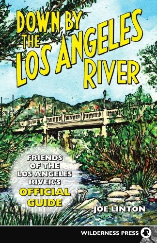 Down By the Los Angeles River: Friends of the Los Angeles Rivers Official Guide