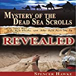 Mystery of the Dead Sea Scrolls Revealed | Spencer Hawke