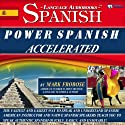 Power Spanish I Accelerated - 8 One Hour Audio Lessons - Complete Transcript/Listening Guide (English and Spanish Edition) Hörbuch von Mark Frobose Gesprochen von: Mark Frobose