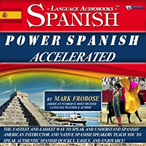 Power Spanish I Accelerated - 8 One Hour Audio Lessons - Complete Transcript/Listening Guide (English and Spanish Edition) | [Mark Frobose]