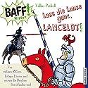 Lass die Lanze ganz, Lancelot!: Von rüstigen Rittern, lästigen Läusen und warum die Drachen frei erfunden sind (BAFF! Wissen) Hörbuch von Volker Präkelt Gesprochen von: Thomas Fritsch, Jochen Bendel