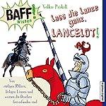 Lass die Lanze ganz, Lancelot!: Von rüstigen Rittern, lästigen Läusen und warum die Drachen frei erfunden sind (BAFF! Wissen) | Volker Präkelt