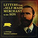Letters from a Self-Made Merchant to His Son Being the Letters Written by John Graham: Head of the House of Graham & Company, Pork-Packers in Chicago Audiobook by George Horace Lorimer Narrated by Alan Taylor