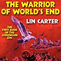 The Warrior of World's End: Gondwane Epic, Book 1 Audiobook by Lin Carter Narrated by Daniel N. Wallace