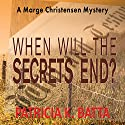 When Will the Secrets End?: A Marge Christensen Mystery Audiobook by Patricia K. Batta Narrated by Darla Middlebrook