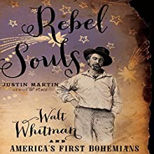 Rebel Souls: Walt Whitman and America's First Bohemians (       UNABRIDGED) by Justin Martin Narrated by Dennis Holland