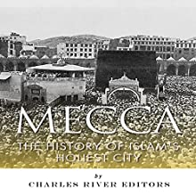 Mecca: The History of Islam's Holiest City (       UNABRIDGED) by  Charles River Editors, Jesse Harasta Narrated by Doron Alon