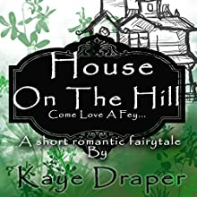 House on the Hill: Come Love a Fey Audiobook by Kaye Draper Narrated by Kaye Draper