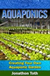 Aquaponics: Creating Your Own Aquapon...