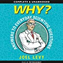 Why? Answers to Everyday Scientific Questions (       UNABRIDGED) by Joel Levy Narrated by Peter Kenny