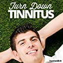 Turn Down Tinnitus Hypnosis: Get Help for Your Hearing, with Hypnosis  by Hypnosis Live Narrated by Hypnosis Live
