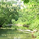 Healing a Part of the Body: Using Hypnosis to Activate Your Own Body's Healing Abilities (       UNABRIDGED) by Maggie Staiger Narrated by Maggie Staiger