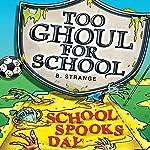 Too Ghoul for School: School Spook's Day | B. Strange