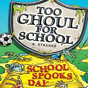 Too Ghoul for School: School Spook's Day | [B. Strange]