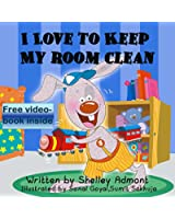 Children's book: I LOVE TO KEEP MY ROOM CLEAN (book for kids, Beginner readers, Bedtime stories for children, short stories for kids): (children's books) ... books collection 5) (English Edition)