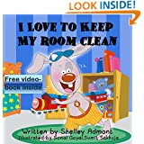 Children's book: I LOVE TO KEEP MY ROOM CLEAN (book for kids, Beginner readers, Bedtime story, short stories for kids): (children's books) (I Love to...Bedtime stories children's books collection 5)