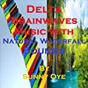 Delta Brainwaves Music Mixed with Natural Waterfall Sounds: For Deep Sleep and Subliminal Meditation  by Sunny Oye Narrated by Therapeutick