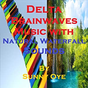 Delta Brainwaves Music Mixed with Natural Waterfall Sounds: For Deep Sleep and Subliminal Meditation | [Sunny Oye]