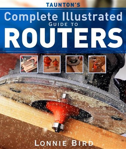 Taunton's Complete Illustrated Guide to Routers (Complete Illustrated Guides)