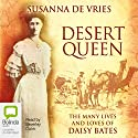 Desert Queen: The Many Lives and Loves of Daisy Bates Audiobook by Susanna De Vries Narrated by Beverley Dunn