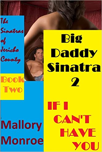 BIG DADDY SINATRA 2: IF I CAN'T HAVE YOU (The Sinatras of Jericho County) written by Mallory Monroe
