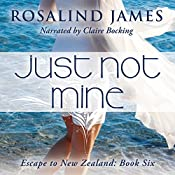 Just Not Mine: Escape to New Zealand, Book 6 | [Rosalind James]