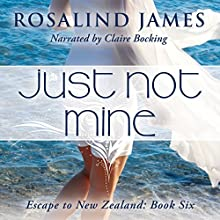 Just Not Mine: Escape to New Zealand, Book 6 (       UNABRIDGED) by Rosalind James Narrated by Claire Bocking