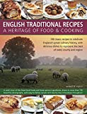 Annette Yates English Traditional Recipes: A Heritage of Food & Cooking: 160 Classic Recipes to Celebrate England's Great Culinary History, with Delicious Dishes to Represent the Best of Every County and Region