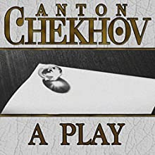 A Play (       UNABRIDGED) by Anton Chekhov Narrated by Dave Courvoisier