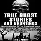 True Ghost Stories and Hauntings: Spooky Stories of the Creepiest Places on Earth Hörbuch von Travis S. Kennedy Gesprochen von: Jeffery Lynn Hutchins