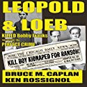 Leopold & Loeb Killed Bobby Franks Audiobook by Ken Rossignol, Bruce M. Caplan Narrated by Stan Jenson