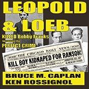 Leopold & Loeb Killed Bobby Franks | [Ken Rossignol, Bruce M. Caplan]