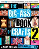 img - for [ The Big-Ass Book of Crafts 2 [ THE BIG-ASS BOOK OF CRAFTS 2 ] By Montano, Mark ( Author )Oct-11-2011 Paperback book / textbook / text book