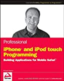 Professional iPhone and iPod touch Programming: Building Applications for Mobile Safari (Wrox Professional Guides) (0470251557) by Wagner, Richard