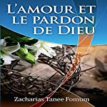 L'Amour et le Pardon de Dieu [The Love and Forgiveness of God]: Evangelization, Volume 1 | Zacharias Tanee Fomum
