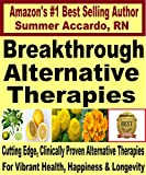 Breakthrough Alternative Therapies: Cutting Edge, Clinically Proven Alternative Therapies For Vibrant Health, Happiness And Longevity