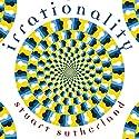 Irrationality Hörbuch von Stuart Sutherland Gesprochen von: Kris Dyer