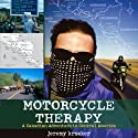 Motorcycle Therapy: A Canadian Adventure in Central America (       UNABRIDGED) by Jeremy Kroeker Narrated by Jeremy Kroeker