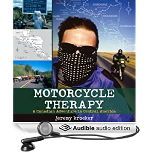 Motorcycle Therapy: A Canadian Adventure in Central America (Unabridged)