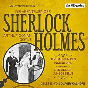 Der Daumen des Ingenieurs / Der adlige Junggeselle (Die Abenteuer des Sherlock Holmes) Hörbuch