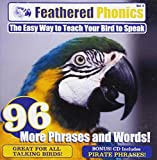 Feathered Phonics The Easy Way To Teach Your Bird To Speak Volume 4: 96 More Words and Phrases