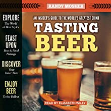 Tasting Beer, 2nd Edition: An Insider's Guide to the World's Greatest Drink Audiobook by Randy Mosher Narrated by Donald Corren