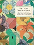 img - for Curved Two Patch System: A Quilt Designer's Exciting Discovery for Creating Pieced Flowers, Foliage and Other Patterns book / textbook / text book