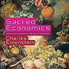 Sacred Economics: Money, Gift, and Society in the Age of Transition Hörbuch von Charles Eisenstein Gesprochen von: Steve Wojtas
