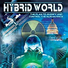 Hybrid World: The Plan to Modify and Control the Human Race  by Ken Klein Narrated by Tom Hom