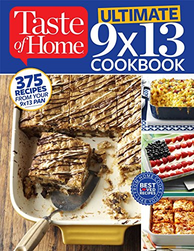 Taste of Home Ultimate 9 X 13 Cookbook: 375 Recipes for your 13X9 Pan by Taste of Home Taste of Home